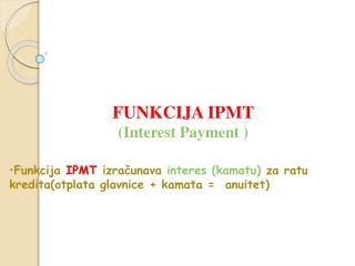 FUNKCIJA  I PMT (Interest Payment )