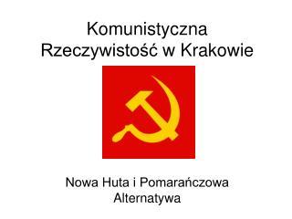 Komunistyczn a  Rzeczywistoś ć  w Krakowie