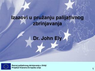 Izazovi u pružanju  palijativnog zbrinjavanja Dr . John Ely