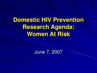 Domestic HIV Prevention Research Agenda: Women At Risk