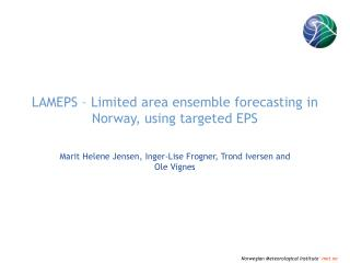 LAMEPS – Limited area ensemble forecasting in Norway, using targeted EPS