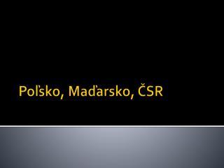 Poľsko , Maďarsko, ČSR