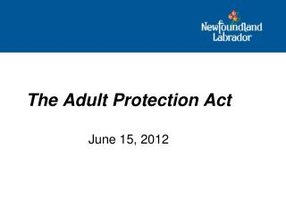 The Adult Protection Act June 15, 2012