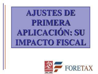 AJUSTES DE PRIMERA APLICACIÓN: SU IMPACTO FISCAL