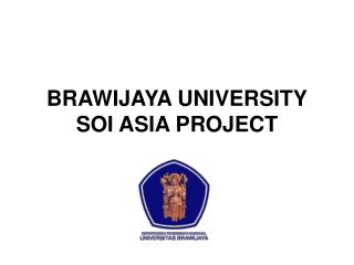BRAWIJAYA UNIVERSITY SOI ASIA PROJECT