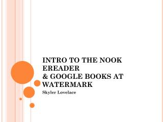 INTRO TO THE NOOK EREADER & GOOGLE BOOKS AT WATERMARK