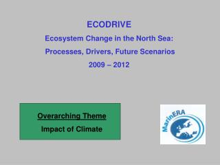 ECODRIVE Ecosystem Change in the North Sea:  Processes, Drivers, Future Scenarios  2009 – 2012