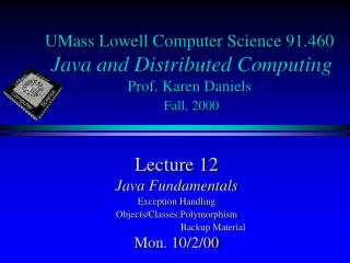 UMass Lowell Computer Science 91.460 Java and Distributed Computing Prof. Karen Daniels Fall, 2000