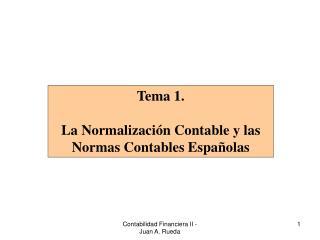 Tema 1.  La Normalización Contable y las Normas Contables Españolas