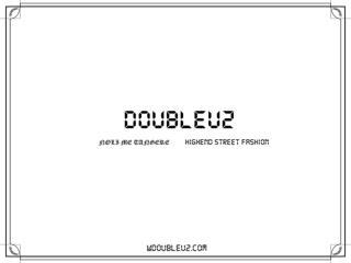 DOUBLEU2 는 NOLI ME TANGERE, HIGHEND STREET FASHION DOUBLEU2  총  3 파트로 나누어져 있는 브랜드 입니다 .