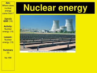 Aim: Where does nuclear energy come from? Agenda QOD  (10) Activity:  Nuclear energy (15)