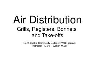 Air Distribution Grills, Registers, Bonnets  and Take-offs