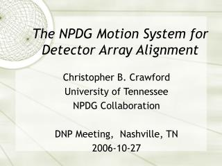 The NPDG Motion System for Detector Array Alignment