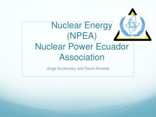 Nuclear Energy (NPEA) Nuclear Power Ecuador Association