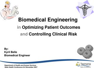 Biomedical Engineering  in  Optimizing Patient Outcomes  and  Controlling Clinical Risk By:
