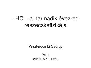 LHC – a harmadik évezred részecskefizikája