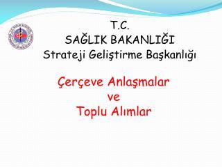 T.C.  SAĞLIK BAKANLIĞI  Strateji Geliştirme Başkanlığı
