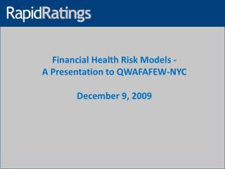 Financial Health Risk Models - A Presentation to QWAFAFEW-NYC December 9, 2009