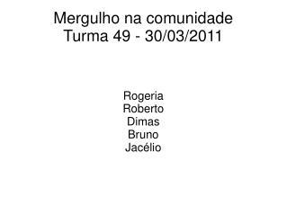 Mergulho na comunidade Turma 49 - 30/03/2011