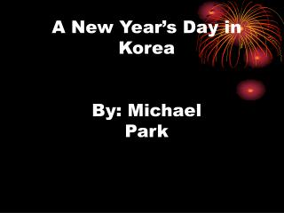 A New Year's Day in Korea By: Michael Park