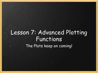 Lesson 7: Advanced Plotting Functions