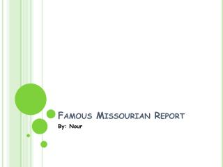 Famous Missourian Report