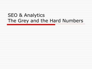 SEO & Analytics The Grey and the Hard Numbers
