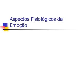 Aspectos Fisiol�gicos da Emo��o