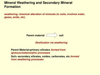 Mineral Weathering and Secondary Mineral Formation  weathering: chemical alteration of minerals in soils, involves water