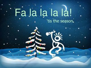 Fa la la la la!                          'tis the season.