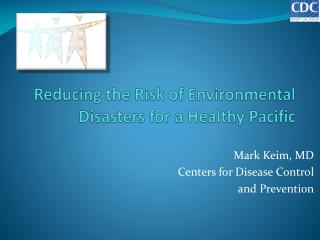 Reducing the Risk of Environmental Disasters for a Healthy Pacific