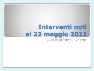 Interventi noti  al 23 maggio 2011