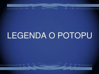 LEGENDA O POTOPU