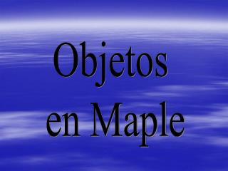 Objetos  en Maple