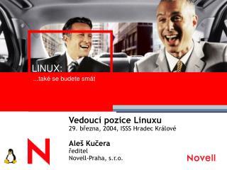 Vedoucí pozice Linuxu 29. března, 2004, ISSS Hradec Králové Aleš Kučera ředitel