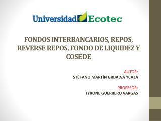 FONDOS INTERBANCARIOS, REPOS, REVERSE REPOS, FONDO DE LIQUIDEZ Y COSEDE