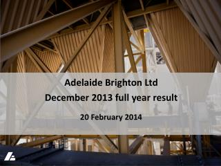 Adelaide Brighton Ltd December 2013 full year result 20 February  2014