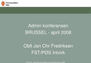 Admin konferansen BRUSSEL - april 2008  Oblt Jan Chr Fredriksen FST