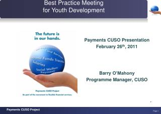 Payments CUSO Presentation February 26 th , 2011 Barry  O'Mahony Programme Manager, CUSO ,