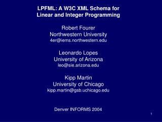 LPFML: A W3C XML Schema for Linear and Integer Programming Robert Fourer Northwestern University