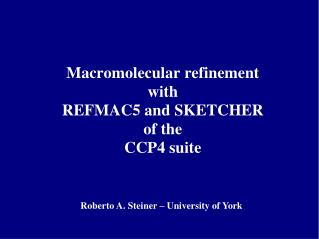 Macromolecular refinement with  REFMAC5 and SKETCHER of the  CCP4 suite
