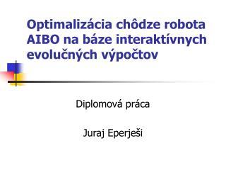 Optimalizácia chôdze robota AIBO na báze interaktívnych evolučných výpočtov