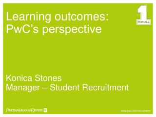 Learning outcomes: PwC's perspective Konica Stones Manager – Student Recruitment