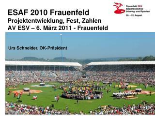 ESAF 2010 Frauenfeld Projektentwicklung, Fest, Zahlen AV ESV – 6. März 2011 - Frauenfeld