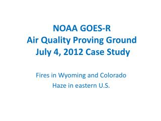 NOAA GOES-R  Air Quality Proving Ground  July  4, 2012  Case Study