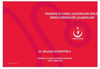 Dr. Mustafa KASAPOĞLU TRABZON İLİ KAMU HASTANELERİ BİRLİĞİ  GENEL SEKRETERİ