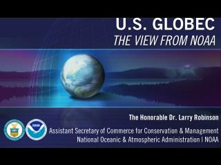 U.S. GLOBEC THE VIEW FROM NOAA