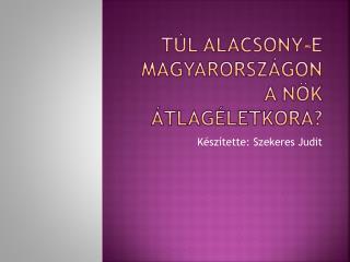 Túl alacsony-e Magyarországon a nők átlagéletkora?