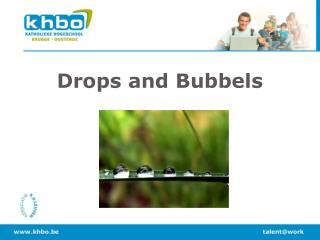 Drops and Bubbels
