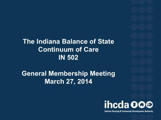 The Indiana Balance of State Continuum of Care IN 502 General Membership Meeting March 27, 2014